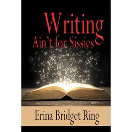 Writing Ain't for Sissies - eBook
