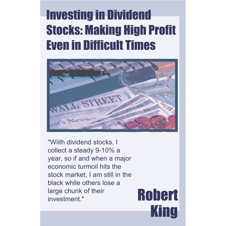 Investing in Dividend Stocks: Making High Profit Even in Difficult Times -