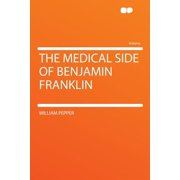 The medical side of Benjamin Franklin