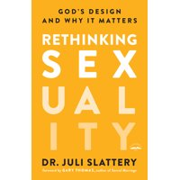 Rethinking Sexuality : God's Design and Why It Matters