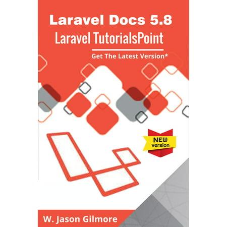 Laravel Docs 5.8 And Laravel TutorialsPoint | Get the latest version -