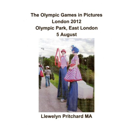 The Olympic Games in Pictures London 2012 Olympic Park, East London 5 August [Part 2] - eBook