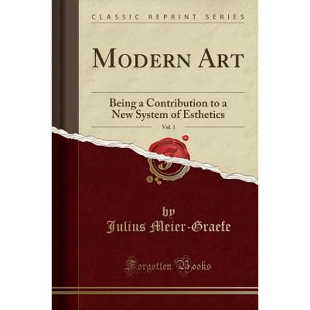 Modern Art  Vol  1  Being A Contribution To A New System Of Esthetics  Classic Reprint