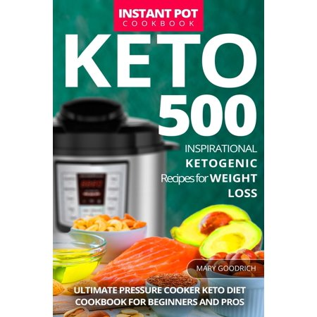 Keto Instant Pot Cookbook : 500 Inspirational Ketogenic Recipes for Weight Loss. Ultimate Pressure Cooker Keto Diet Cookbook for Beginners and Pros ()