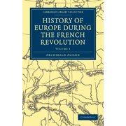 Cambridge Library Collection - European History: History of Europe During the French Revolution - Volume 5 (Paperback)