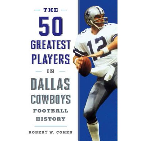 The 50 Greatest Players in Dallas Cowboys History (Best Player On The Cowboys)