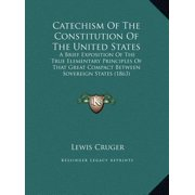 Catechism of the Constitution of the United States : A Brief Exposition of the True Elementary Principles of That Great Compact Between Sovereign States (1863)