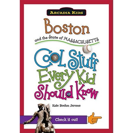 Boston and the State of Massachusetts : Cool Stuff Every Kid Should Know