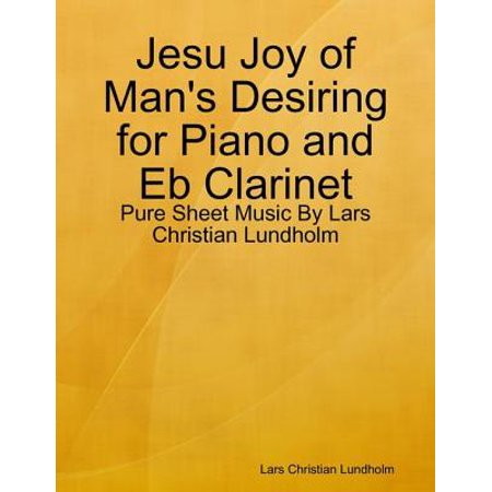 Jesu Joy of Man's Desiring for Piano and Eb Clarinet - Pure Sheet Music By Lars Christian Lundholm - eBook Clarinet Piano Sheet Music