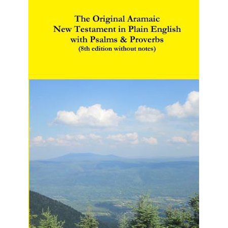The Original Aramaic New Testament in Plain English with Psalms & Proverbs (8th Edition Without Notes)