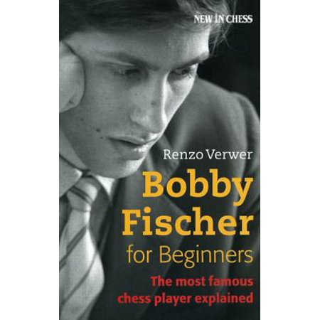 Bobby Fischer for Beginners : The Most Famous Chess Player (Chess Against The Computer Easy For Beginners)