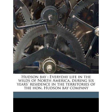 Hudson Bay  Everyday Life In The Wilds Of North America  During Six Years Residence In The Territories Of The Hon  Hudson Bay Com