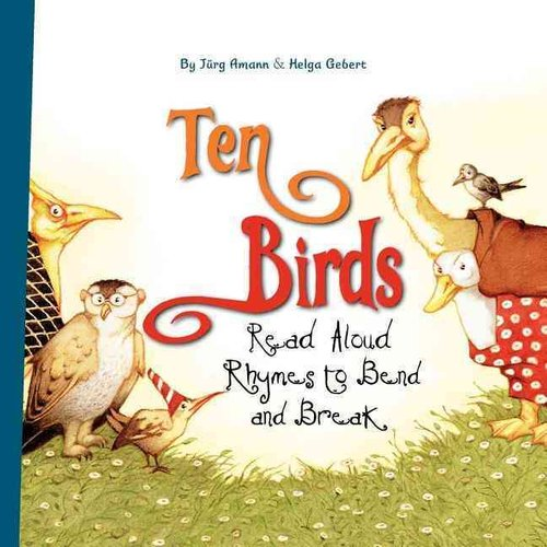 Ten Birds: Read Aloud Rhymes to Bend and Break