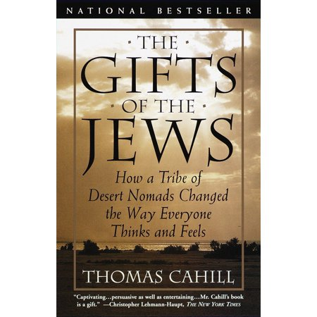 The Gifts of the Jews : How a Tribe of Desert Nomads Changed the Way Everyone Thinks and