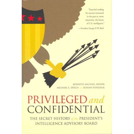 Privileged And Confidential   The Secret History Of The Presidents Intelligence Advisory Board
