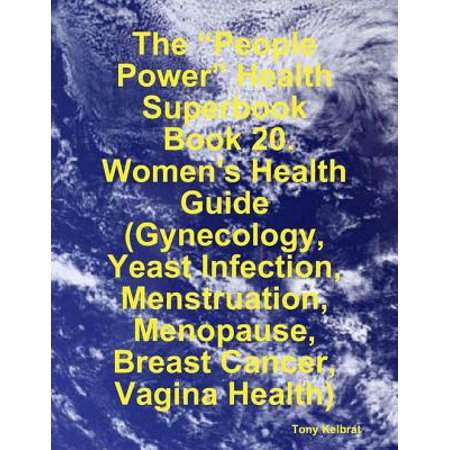 """The """"People Power"""" Health Superbook: Book 20. Women's Health Guide (Gynecology, Yeast Infection, Menstruation, Menopause, Breast Cancer, Vagina Health) - eBook ()"""