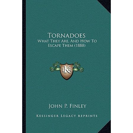 Tornadoes : What They Are, and How to Escape Them (1888)