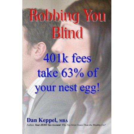 Robbing You Blind  401K Fees Take 63  Of Your Nest Egg