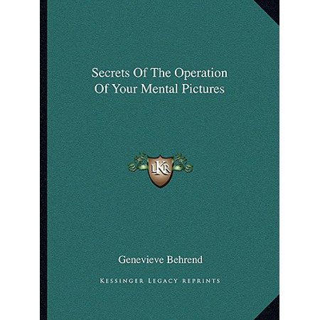 Mental Operation (Secrets of the Operation of Your Mental Pictures)