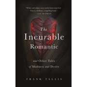 The Incurable Romantic : And Other Tales of Madness and Desire