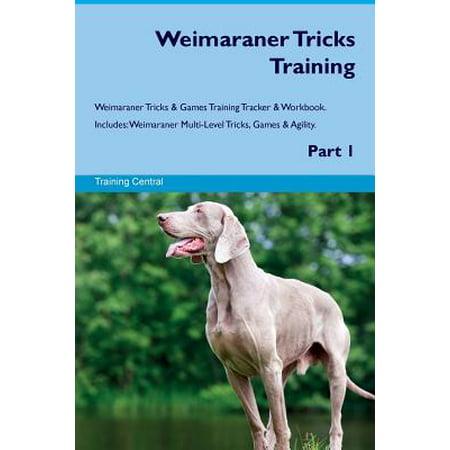 Weimaraner Tricks Training Weimaraner Tricks & Games Training Tracker & Workbook. Includes : Weimaraner Multi-Level Tricks, Games & Agility. Part 1