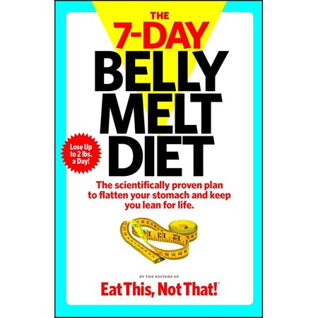 The  7-Day Belly Melt Diet : The scientifically proven plan to flatten your stomach and keep you lean for (Best Diet To Flatten Your Stomach)