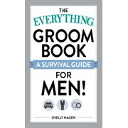 The Everything Groom Book : A survival guide for men!