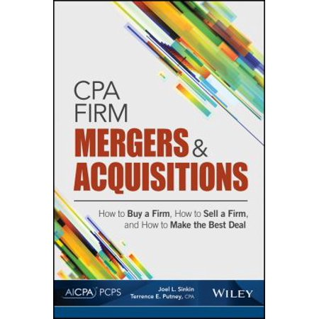 Cpa Firm Mergers And Acquisitions  How To Buy A Firm  How To Sell A Firm  And How To Make The Best Deal