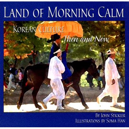 Land of Morning Calm : Korean Culture Then and