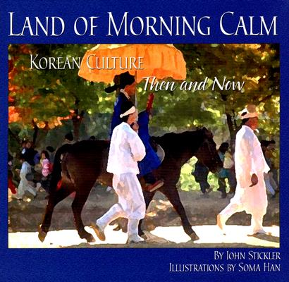 Land of Morning Calm : Korean Culture Then and Now