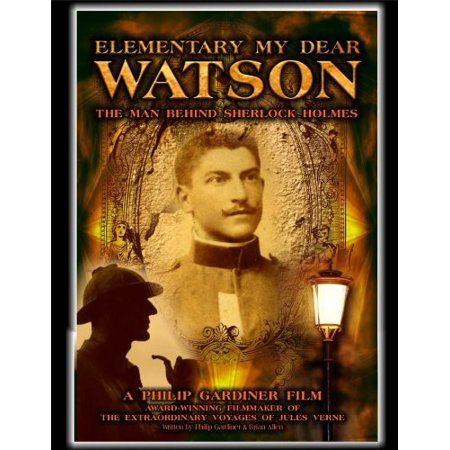 Elementary My Dear Watson: The Man Behind Sherlock Holmes (Elementary All My Exes Live In Essex)