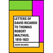 Letters of David Ricardo to Thomas Robert Malthus, 1810-1823 - eBook