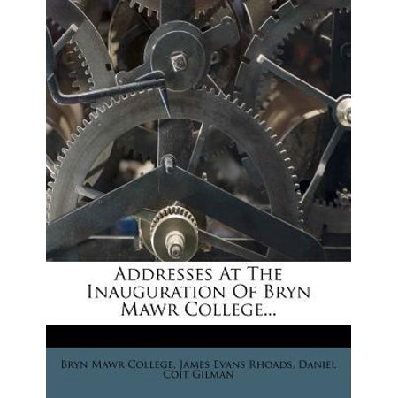 Addresses At The Inauguration Of Bryn Mawr College