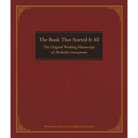 The Book That Started It All  The Original Working Manuscript Of Alcoholics Anonymous