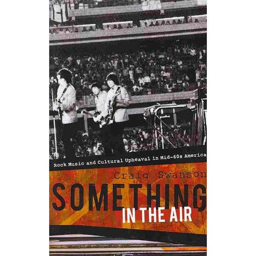 Something in the Air: Rock Music and Cultural Upheaval in Mid-60s America