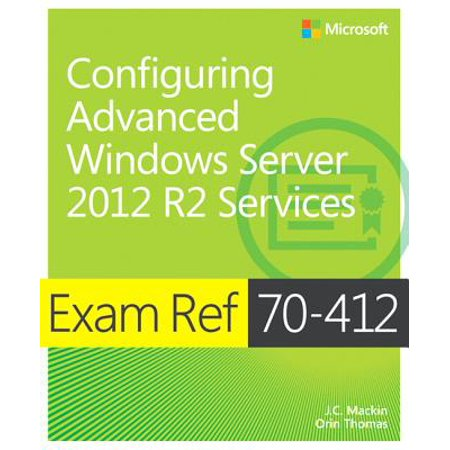 Exam Ref 70-412 Configuring Advanced Windows Server 2012 R2 Services (McSa) : Configuring Advanced Windows Server 2012 R2 (Exam 70 680 Windows 7 Configuration Lab Manual)