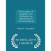 Principles of English Law Founded on Blackstone's Commentaries - Scholar's Choice Edition