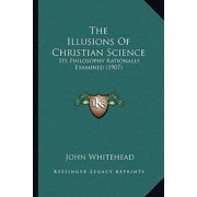 The Illusions of Christian Science : Its Philosophy Rationally Examined (1907)