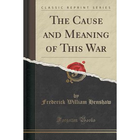The Cause and Meaning of This War (Classic Reprint)