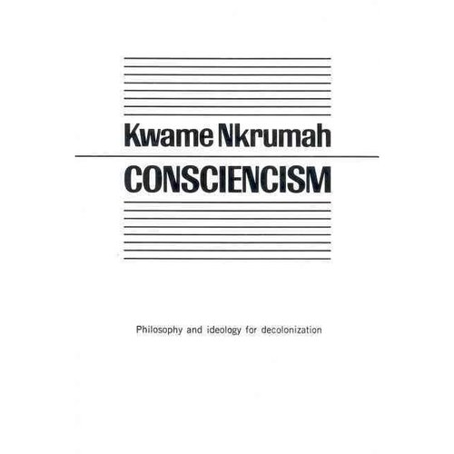 Consciencism: Philosophy and Ideology for De-Colonization