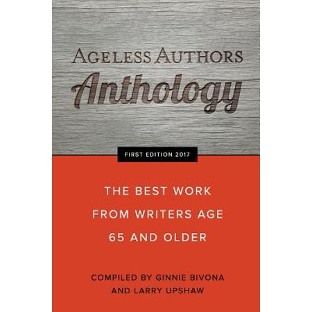 Ageless Authors Anthology : The Best Work from Writers 65 and