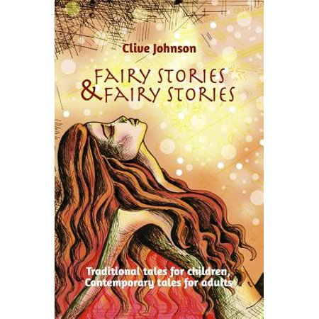 Fairy Stories & Fairy Stories : Traditional Tales for Children, Contemporary Tales for Adults - Fairy Tale Stories For Children
