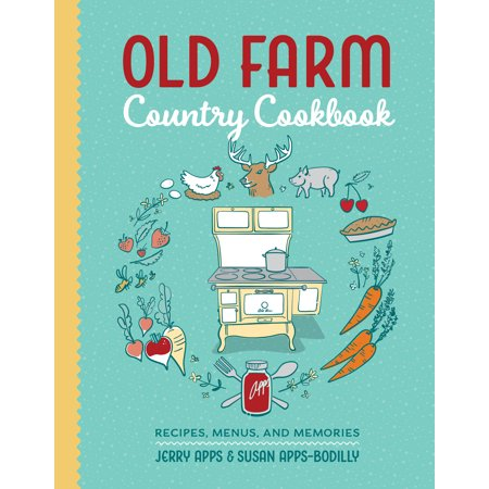 Old Farm Country Cookbook : Recipes, Menus, and Memories