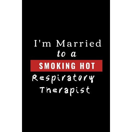 I'm Married To A Smoking Hot Respiratory Therapist: Funny Novelty Respiratory Therapist Gift From Wife To Husband (Gag Gift) (Paperback) ()