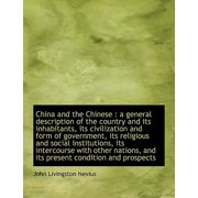 China and the Chinese : A General Description of the Country and Its Inhabitants, Its Civilization a