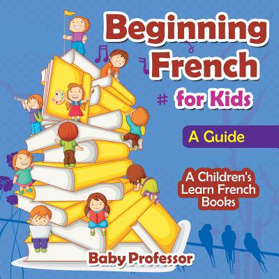 Beginning French for Kids : A Guide a Children's Learn French