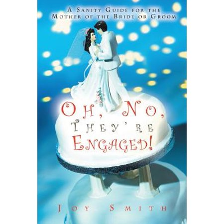 Oh No, They're Engaged! : A Sanity Guide for the Mother of the Bride or