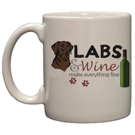 Chocolate Labs and Wine Make Everything Fine  11 Oz Ceramic Coffee (Wine Infused Chocolate)