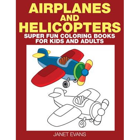 Airplane and Helicopter : Super Fun Coloring Books for Kids and Adults - Fun Paper Airplanes