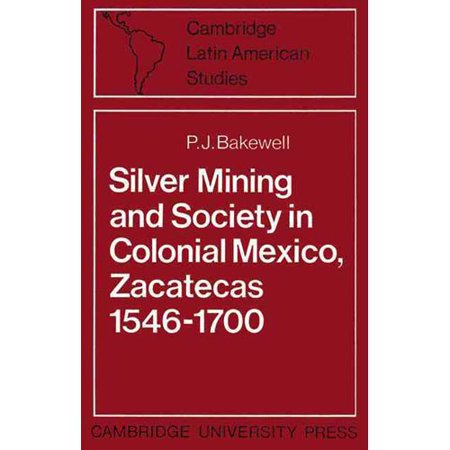 Silver Mining And Society In Colonial Mexico  Zacatecas 1546 1700